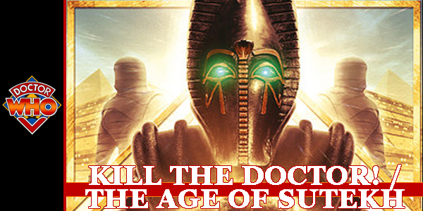 DW Kill The Doctor Age of Sutekh